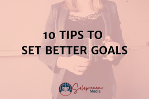 10 Tips to Set Better Goals