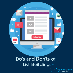 Do's and Don'ts of List Building - Solopreneur Media