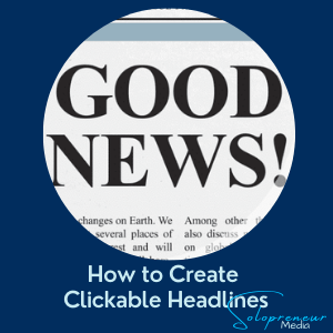 How to Create Clickable Headlines - Solopreneur Media