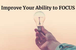 Improve Your Ability to FOCUS