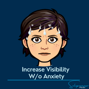 Increase Visibility Without Anxiety - Solopreneur Media
